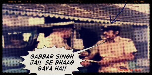 Gabbar Singh jail se bhaag gaya hai